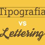 Entendendo a diferença entre Tipografia e Lettering
